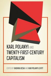 Karl Polanyi; edited by Radhika Desai and Kari Polany Levitt