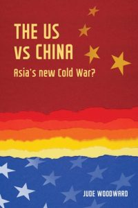 The US vs China by Jude Woodward from the Manchester University Press Geopolitical Economy Series