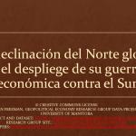 Declino del Norte, su tasa de ganancia, y el despliege de su guerra economica contra el Sur